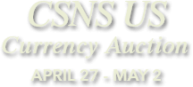 CSNS US Currency Signature Auction | April 27-May 3 | Chicago
