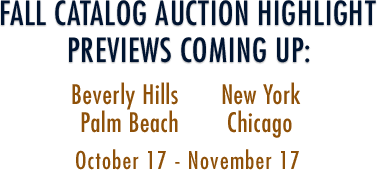Fall Catalog Auction Highlight Previews Coming up:   Beverly Hills, New York,  Palm Beach and Chicago | October 17-November 17