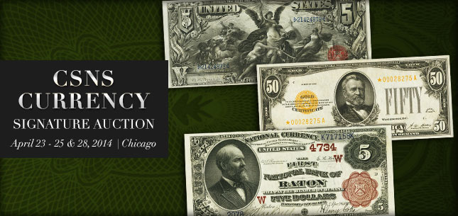 CSNS Currency Signature Auction - April 23-25 and 28, 2014 in Chicago