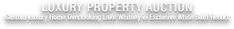 WITHOUT RESERVE -Custom Luxury Home Overlooking Lake Whitney in Exclusive White Bluff Resort | Feb. 4