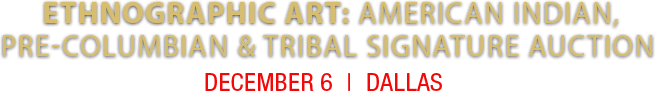 December 6 Ethnographic Art American Indian, Pre-Columbian and Tribal Art Signature Auction - Dallas #5424