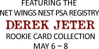Featuring The Net Wings Nest PSA Registry Derek Jeter Rookie Card Collection May 6-8