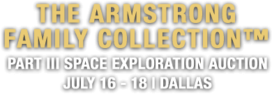 July 16 - 18 The Armstrong Family Collection III Space Exploration Signature Auction - Dallas #6209