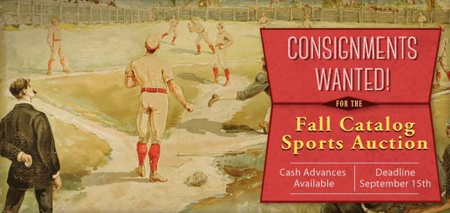 Accepting Consignments! Limited Space Available For Quality Material - To be included in our November 6 - 8 Sports Collectibles Platinum Night Auction - Consignment Deadline June 9