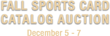 December 5 - 7 Fall Sports Card Catalog Auction #50020