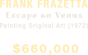 Frank Frazetta Escape on Venus Painting Original Art (1972) sold for $660,000