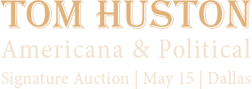 May 15 Tom Huston Americana & Political Signature Auction - Dallas #6239