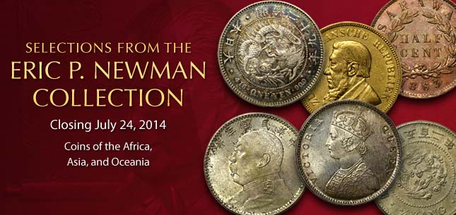 Selections from the Eric P Newman Collection - Closing July 24, 2014 - Coins of Africa, Asia, and Oceania - Internet-Only Auction