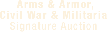 June 6 Arms & Armor, Civil War & Militaria Signature Auction - Dallas #6237