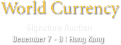 December 7 - 8 World Currency Signature Auction - Hong Kong #3550