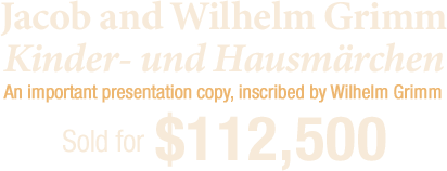 Jacob and Wilhelm Grimm. Kinder- und Hausmärchen sold for $112,500