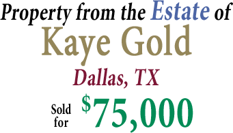 Property from the Estate of Kaye Gold Dallas, TX  ,000.00