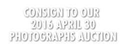 Consign to our 2016 April 30 Photographs Auction