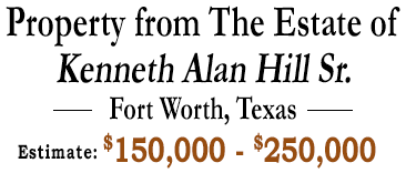 Property from The Estate of Kenneth Alan Hill Sr. Fort Worth, TX  Estimate: 0,000 - 0,000