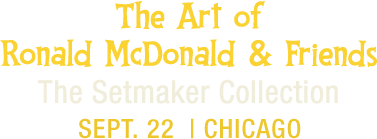 The Art of Ronald McDonald and Friends -- The Setmaker Collection | September 22