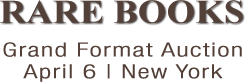 Rare Books Grand Format Auction | April 6 | New York