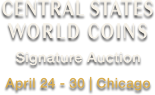 Consign April 24 - 30 Central States World Coins Signature Auction - Chicago #3073