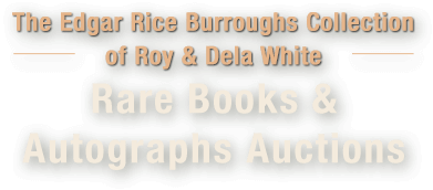 The Edgar Rice Burroughs Collection of Roy and Dela White Internet Rare Books and Autographs Auctions #6169