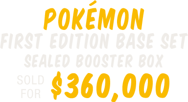 Pokémon First Edition Base Set Sealed Booster Box (Wizards of the Coast, 1999) sold for $360,000