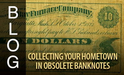 Collecting Your Hometown in Obsolete Banknotes