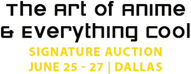 June 25 - 27 The Art of Anime and Everything Cool Signature Auction - Dallas #7254