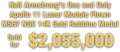 Neil Armstrong's One and Only Apollo 11 Lunar Module Flown MS67 NGC 14K Gold Robbins Medal sold for $2,055,000