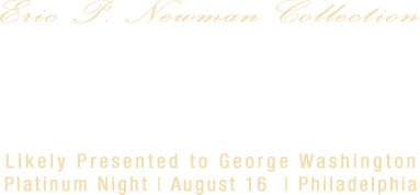 The Unique 1792 Washington President Gold Eagle |  Likely Presented to George Washington | Platinum Night | August 16  | Philadelphia