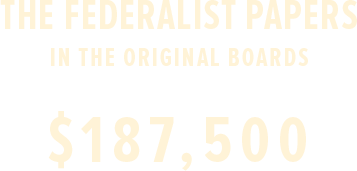 THE FEDERALIST PAPERS in the original boards sold for $187,500