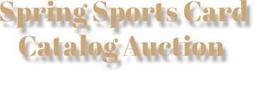 February 24 - 25 Platinum Night Sports Collectibles Sports - Dallas #50001April 19-20 Spring Sports Card Catalog Auction #50003