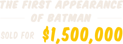 The first appearance of Batman  sold for $1,500,000