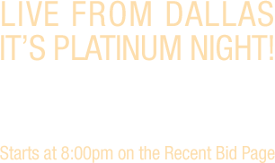 Live from Dallas, it's Platinum night!