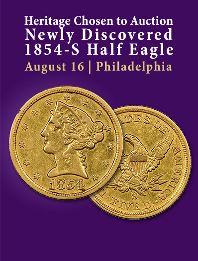 Heritage Chosen to AuctionNewly Discovered 1854-S Half Eagle | August 16 | Philadelphia