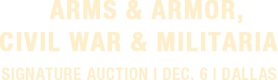 December 6 Arms & Armor, Civil War & Militaria Signature Auction - Dallas #6229