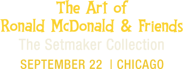 The Art of Ronald McDonald and Friends -- The Setmaker Collectio | September 22