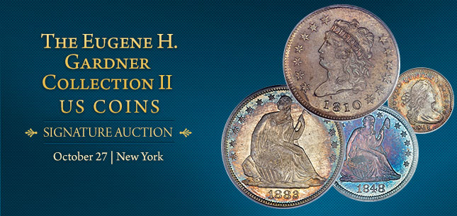 October 27 The Eugene H. Gardner Collection II US Coins Signature Auction - New York #1214
