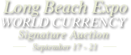 September 17 - 21 LB Expo World Currency Signature Auction - Long Beach #3538