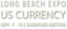 Long Beach Expo US Currency Signature Auction | August 11 | Anaheim